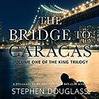 The Bridge to Caracas: The King Trilogy,…
