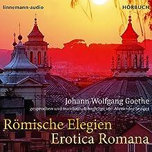 Römische Elegien - Erotica Romana Hörbuch von Johann Wolfgang Goethe Gesprochen von: Alexander Senger