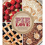 Pie Love: Inventive Recipes for Sweet and Savory Pies, Galettes, Pastry Cremes, Tarts, and Turnovers