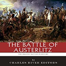 The Greatest Battles in History: The Battle of Austerlitz (       UNABRIDGED) by Charles River Editors Narrated by Robert Diepenbrock