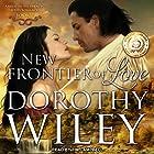 New Frontier of Love: American Wilderness Series, Book 2 Hörbuch von Dorothy Wiley Gesprochen von: Tim Campbell