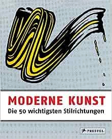 Moderne Kunst - Die 50 wichtigsten Stilrichtungen: 9783791348810