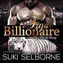Tiger Billionaire: The Whole Story Audiobook by Suki Selborne Narrated by Savannah Ridge