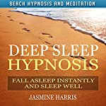 Deep Sleep Hypnosis: Fall Asleep Instantly and Sleep Well with Beach Hypnosis and Meditation | Jasmine Harris