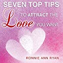 Seven Top Tips to Attract the Love You Want Audiobook by Ronnie Ann Ryan Narrated by Ronnie Ann Ryan