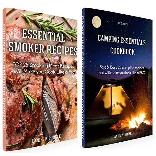 Essentials Cookbook Bundle: TOP 25 Smoking Meat Recipes + Fast & Easy 25 camping recipes list that will make you cook like a PRO (DH Kitchen 108) by Daniel Hinkle, Marvin Delgado, Ralph Replogle