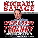 Trickle Down Tyranny: Crushing Obama's Dreams of a Socialist America (       UNABRIDGED) by Michael Savage Narrated by Pete Larkin