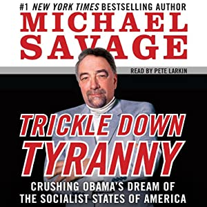 Trickle Down Tyranny: Crushing Obama's Dreams of a Socialist America | [Michael Savage]