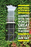 img - for Inspiring Academics: Learning with the World's Great University Teachers book / textbook / text book