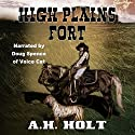High Plains Fort Audiobook by A.H. Holt Narrated by  Voice Cat LLC by Doug Spence