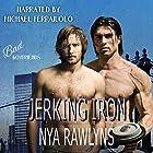 Jerking Iron: A Bad Boyfriends Novel Hörbuch von Nya Rawlyns Gesprochen von: Michael Ferraiuolo