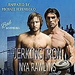 Jerking Iron: A Bad Boyfriends Novel   Nya Rawlyns