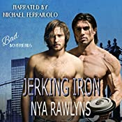 Jerking Iron: A Bad Boyfriends Novel | Nya Rawlyns