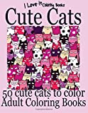 img - for Adult Coloring Books: Cute Cats - Over 50 adorable hand drawn cats (I Love It Coloring Books) (Volume 5) book / textbook / text book