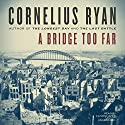 A Bridge Too Far Audiobook by Cornelius Ryan Narrated by Clive Chafer