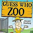 Guess Who Zoo Hörbuch von Howard Eisenberg Gesprochen von: Howard Eisenberg