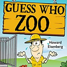 Guess Who Zoo Audiobook by Howard Eisenberg Narrated by Howard Eisenberg