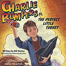 Charlie Bumpers vs. the Perfect Little Turkey (       UNABRIDGED) by Bill Harley Narrated by Bill Harley