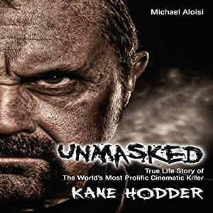 Unmasked: The True Life Story of the World's Most Prolific Cinematic Killer Audiobook