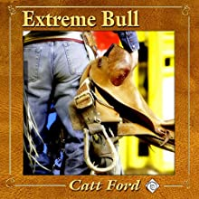 Extreme Bull (       UNABRIDGED) by Catt Ford Narrated by Paul Morey