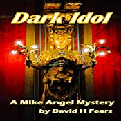 Dark Idol: A Mike Angel Mystery: Mike Angel Mysteries, Book 5 | David H. Fears