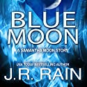 Blue Moon: A Samantha Moon Story (Vampire for Hire) Audiobook by J.R. Rain Narrated by Sylvia Roldán Dohi