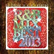 R&B M.I.X. BEST OF 2013