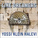 Like Dreamers: The Story of the Israeli Paratroopers Who Reunited Jerusalem and Divided a Nation (       UNABRIDGED) by Yossi Klein Halevi Narrated by Mel Foster
