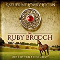 The Ruby Brooch: Time Travel Romance: The Celtic Brooch Trilogy, Book 1 (       UNABRIDGED) by Katherine Lowry Logan Narrated by Teri Schnaubelt