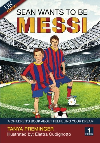Sean wants to be Messi: A fun picture book about football and inspiration. UK edition (Volume 1) (Uk Football Book compare prices)