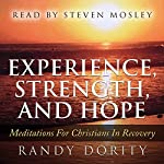 Experience, Strength, and Hope: Meditations for Christians in Recovery | Randy Dority