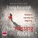 The Missing Hours Hörbuch von Emma Kavanagh Gesprochen von: Jenny Funnell, Leighton Pugh
