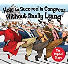 How to Succeed in Congress Without Really Lying