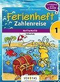 Mathematik Ferienhefte: 1. Klasse - Volksschule - Zahlenreise: Ferienheft mit eingelegten Lösungen. Zur Vorbereitung auf die 2. Klasse