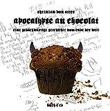 Apocalypse au Chocolat: Eine gebäckwärtige Geschichte vom Ende der Welt