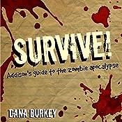 Survive!: Addison's Guide to the Zombie Apocalypse | Dana Burkey