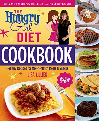 The Hungry Girl Diet Cookbook: Healthy Recipes for Mix-n-Match Meals & Snacks by Lisa Lillien