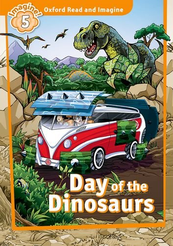 Oxford Read and Imagine: Level 5: Day of the Dinosaurs: Fiction Graded Reader series for young learners - partners with non-fiction series <em>Oxford Read and Discover</em>