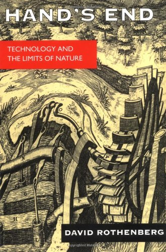 Hand's End: Technology and the Limits of Nature, by David Rothenberg