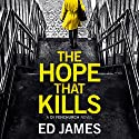 The Hope That Kills: A DI Fenchurch Novel, Book 1 Audiobook by Ed James Narrated by Michael Page