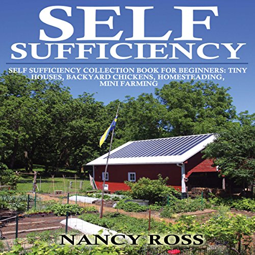 Self Sufficient Backyard Farm : Self Sufficiency Box Set, 4 in 1 Tiny Houses, Backyard Chickens