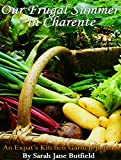 Our frugal summer in Charente: An Expat's Kitchen Garden Journal (Sarah Jane's Travel Memoir Series Book 3)