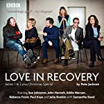 Love in Recovery: Series 1 & 2: The BBC Radio 4 comedy drama | Pete Jackson