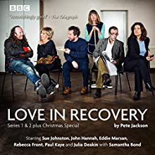 Love in Recovery: Series 1 & 2: The BBC Radio 4 comedy drama Radio/TV Program Auteur(s) : Pete Jackson Narrateur(s) : Sue Johnston, John Hannah, Eddie Marsan, Rebecca Front, Paul Kaye, Julia Deakin, Samantha Bond