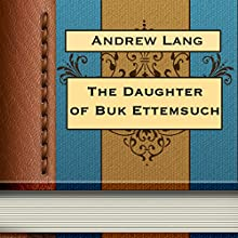 The Daughter of Buk Ettemsuch (       UNABRIDGED) by Andrew Lang Narrated by Anastasia Bertollo
