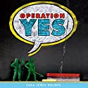 Operation Yes Audiobook by Sara Lewis Holmes Narrated by Jessica Almasy