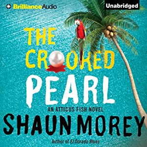 The Crooked Pearl: An Atticus Fish Novel, Book 3 | [Shaun Morey]
