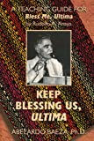 Keep Blessing Us, Ultima: A Teaching Guide for Bless Me, Ultima by Rudolfo A. Anaya