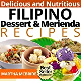 Delicious and Nutritious Filipino Dessert and Merienda Recipes: Affordable, Easy and Tasty Meals You Will Love (Bestselling Filipino Recipes Book 3) ~ Martha McBride