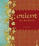 Orient. Das Kochbuch: Mehr als 500 Re...